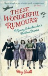 These Wonderful Rumours!: A Young Schoolteacher's Wartime Diaries - May Smith, Juliet Gardiner