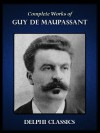 Delphi Complete Works of Guy de Maupassant (Illustrated) - Guy de Maupassant