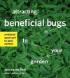 Attracting Beneficial Bugs to Your Garden: A Natural Approach to Pest Control - Jessica Walliser