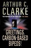 Greetings, Carbon-Based Bipeds! - Arthur C. Clarke
