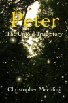 Peter: The Untold True Story - Christopher Mechling
