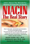 Niacin: The Real Story: Learn about the Wonderful Healing Properties of Niacin - Abram Hoffer, Andrew W. Saul, Harold D. Foster