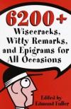 6200 Wisecracks, Witty Remarks & Epigrams for All Occasions - Edmund Fuller, Mund Fuller