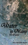 Water is Many: 50 Poems - Amy Michelle Mosier