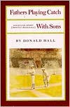 Fathers Playing Catch with Sons: Essays on Sport (Mostly Baseball) - Donald  Hall