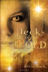 Flecks of Gold - Alicia Buck