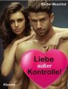 Liebe außer Kontrolle! Erotischer Roman - Bärbel Muschiol