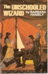 The Unschooled Wizard - Barbara Hambly