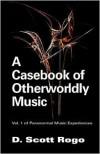 A Casebook of Otherworldly Music - D. Scott Rogo