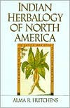 Indian Herbalogy of North America - Alma R. Hutchens,  Alam Hutchens