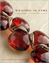 Wrapped in Gems: 40 Elegant Designs for Wire-Wrapped Gemstone Jewelry - Mai Sato-Flores, Sato-Flores Mai, Jesse Flores