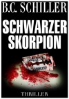 Schwarzer Skorpion - Thriller (German Edition) - B.C. Schiller