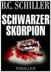 Schwarzer Skorpion - Thriller (German Edition) - B.C. Schiller