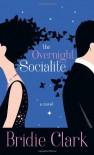 The Overnight Socialite: A Novel - Bridie Clark