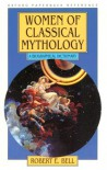 Women Of Classical Mythology: A Biographical Dictionary - Robert E. Bell