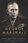 George Marshall: An Interpretive Biography - Stanley Hirshson, Debi Unger, Irwin Unger