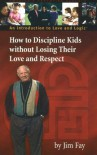 How to Discipline Kids without Losing Their Love and Respect - Jim Fay