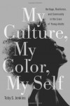 My Culture, My Color, My Self: Heritage, Resilience, and Community in the Lives of Young Adults - Toby S. Jenkins