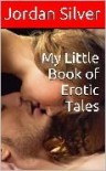 My Little Book Of Erotic Tales - Jordan Silver