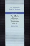The Calculus of Consent: Logical Foundations of Constitutional Democracy (The Collected Works of James M. Buchanan, Vol. 3) - James M. Buchanan;Gordon Tullock