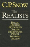 The Realists: Portraits of Eight Novelists: Stendhal, Balzac, Dickens, Dostoevsky, Tolstoy, Galdos, Henry James, Proust - C.P. Snow