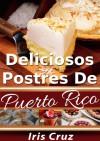Deliciosos Postres de Puerto Rico - Recetas Puertorriqueñas 5 (Recetas de Puerto Rico Paso a Paso) (Spanish Edition) - Iris Cruz