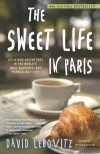 The Sweet Life in Paris: A Recipe for Living in the World's Most Delicious City - David Lebovitz