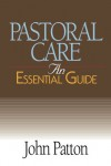 Pastoral Care: An Essential Guide (Essential Guide (Abingdon Press)) - John Patton