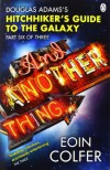 And Another Thing ...: Douglas Adams' Hitchhiker's Guide to the Galaxy: Part Six of Three: Douglas Adam's Hitchiker's Guide to the Galaxy (Hitchhikers Guide 6) by Colfer, Eoin (2010) Paperback - Eoin Colfer