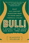 Bull! : A History of the Boom, 1982-1999: What drove the Breakneck Market--and What Every Investor Needs to Know About Financial Cycles - Maggie Mahar
