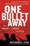 One Bullet Away: The Making of a Marine Officer - Nathaniel C. Fick