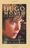 The Hugo Movie Companion: A Behind the Scenes Look at How a Beloved Book Became a Major Motion Picture - Brian Selznick