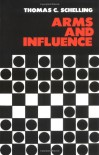 Arms and Influence (The Henry L. Stimson Lectures Series) - Thomas C. Schelling, Sally Sullivan
