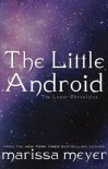 The Little Android (The Lunar Chronicles 0,9) - Marissa Meyer