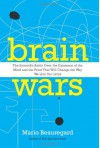Brain Wars: The Scientific Battle Over the Existence of the Mind and the Proof That Will Change the Way We Live Our Lives - Mario Beauregard