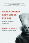 What Einstein Kept Under His Hat: Secrets of Science in the Kitchen - Robert L. Wolke, Marlene Parrish