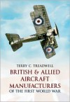 British & Allied Aircraft Manufacturers of the First World War - Terry C. Treadwell