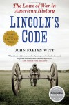 Lincoln's Code: The Laws of War in American History - John Fabian Witt