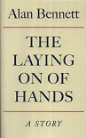 The Laying On Of Hands - Alan Bennett
