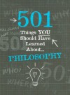 501 Things YOU Should Have Learned About Philosophy - Alison Rattle, Alex Woolf