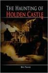 The Haunting of Holden Castle - Ben Tousey