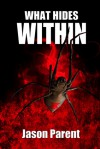 What Hides Within - Jason  Parent