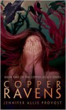 Copper Ravens - Jennifer Allis Provost