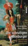 Die schrulligen Habsburger: Marotten und Allüren eines Kaiserhauses - Konrad Kramar