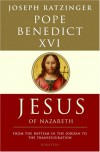 Jesus of Nazareth: From the Baptism in the Jordan to the Transfiguration - Pope Benedict XVI