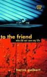 To the Friend Who Did Not Save My Life - Hervé Guibert, Hc)Rve Guibert, Hrve Guibert, Linda Cloverdale