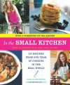 In the Small Kitchen: 100 Recipes from Our Year of Cooking in the Real World - Cara Eisenpress, Phoebe Lapine
