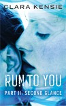 Run To You Part Two: Second Glance - Clara Kensie