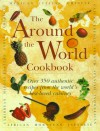 The Around the World Cookbook: Over 350 Authentic Recipes from the World's Best-Loved Cuisines - Lorenz Books