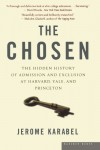 The Chosen: The Hidden History of Admission and Exclusion at Harvard, Yale, and Princeton - Jerome Karabel